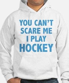 You can't scare me.I play Hockey. Hoodie