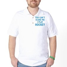 You can't scare me.I play Hockey. T-Shirt
