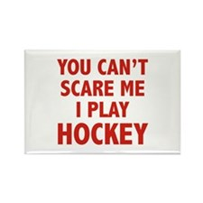 You can't scare me.I play Hockey. Rectangle Magnet