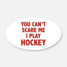 You can't scare me.I play Hockey. Oval Car Magnet
