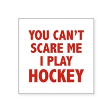 You can't scare me.I play Hockey. Square Sticker 3