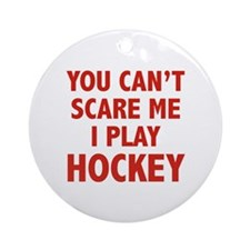 You can't scare me.I play Hockey. Ornament (Round)