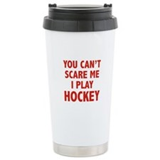 You can't scare me.I play Hockey. Travel Mug