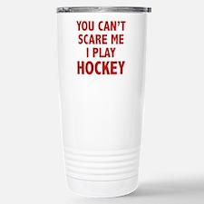 You can't scare me.I play Hockey. Travel Mug
