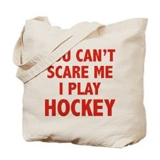 You can't scare me.I play Hockey. Tote Bag