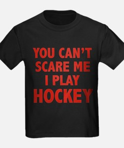 You can't scare me.I play Hockey. T