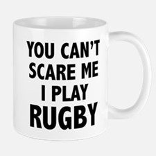 You can't scare me.I play Rugby. Mug