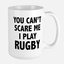 You can't scare me.I play Rugby. Large Mug
