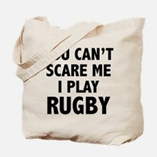 You can't scare me.I play Rugby. Tote Bag
