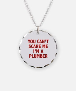 You can't scare me.I'm a Plumber. Necklace