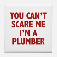 You can't scare me.I'm a Plumber. Tile Coaster