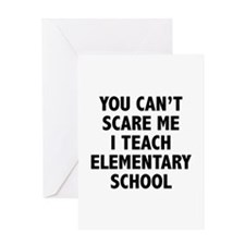 You can't scare me. I teach elementary school. Gre