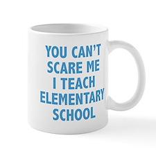 You can't scare me. I teach elementary school. Mug