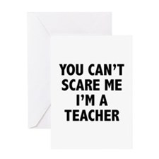 You can't scare me. I'm a teacher. Greeting Card