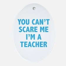 You can't scare me. I'm a teacher. Ornament (Oval)