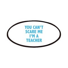 You can't scare me. I'm a teacher. Patches