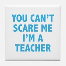 You can't scare me. I'm a teacher. Tile Coaster