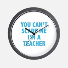 You can't scare me. I'm a teacher. Wall Clock