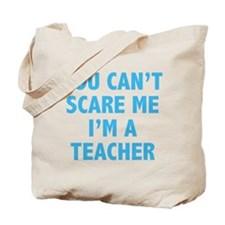 You can't scare me. I'm a teacher. Tote Bag