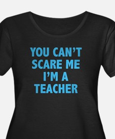You can't scare me. I'm a teacher. T