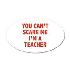 You can't scare me. I'm a teacher. 22x14 Oval Wall
