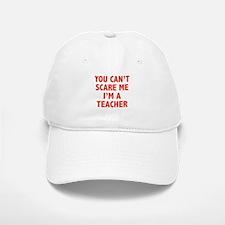 You can't scare me. I'm a teacher. Baseball Baseball Cap