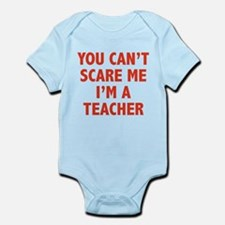 You can't scare me. I'm a teacher. Infant Bodysuit