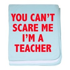 You can't scare me. I'm a teacher. baby blanket
