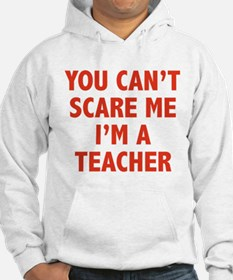 You can't scare me. I'm a teacher. Hoodie