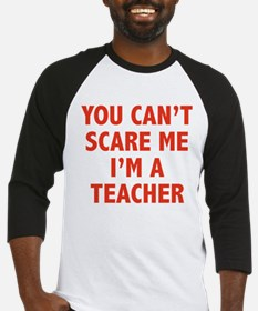 You can't scare me. I'm a teacher. Baseball Jersey