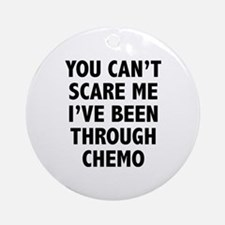 You can't scare me. I've been through chemo. Ornam