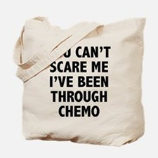 You can't scare me. I've been through chemo. Tote
