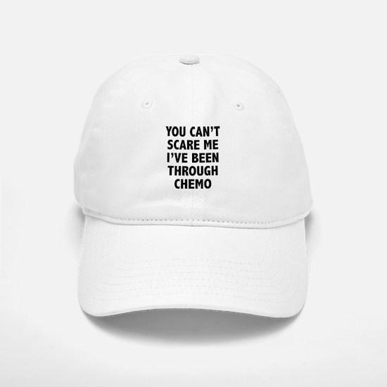 You can't scare me. I've been through chemo. Baseball Baseball Cap
