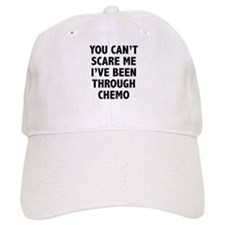 You can't scare me. I've been through chemo. Baseball Cap
