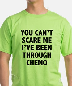 You can't scare me. I've been through chemo. T-Shirt