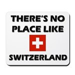 There Is No Place Like Switzerland Mousepad