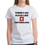 There Is No Place Like Switzerland Women's T-Shirt
