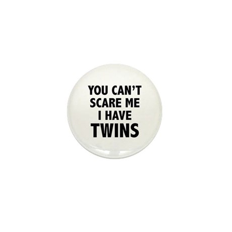 You can't scare me. I have twins. Mini Button (10
