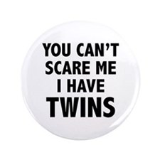"""You can't scare me. I have twins. 3.5"""" Button"""