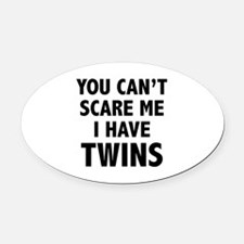 You can't scare me. I have twins. Oval Car Magnet