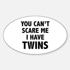 You can't scare me. I have twins. Decal