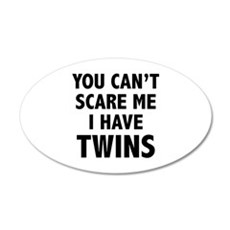 You can't scare me. I have twins. 22x14 Oval Wall