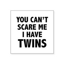 You can't scare me. I have twins. Square Sticker 3
