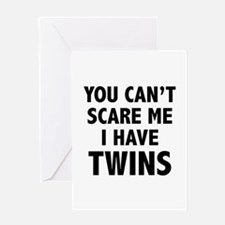 You can't scare me. I have twins. Greeting Card
