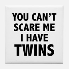 You can't scare me. I have twins. Tile Coaster