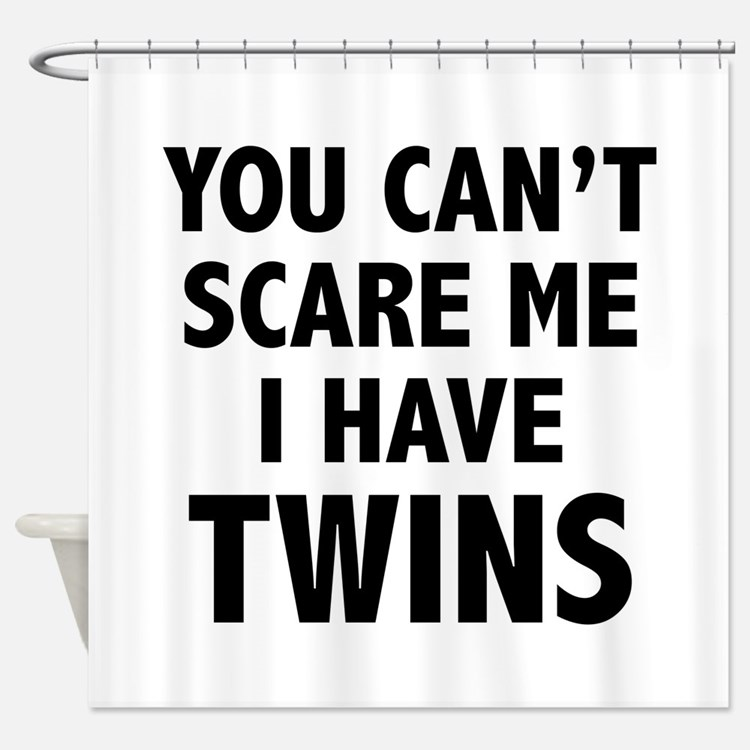 You can't scare me. I have twins. Shower Curtain