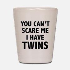 You can't scare me. I have twins. Shot Glass