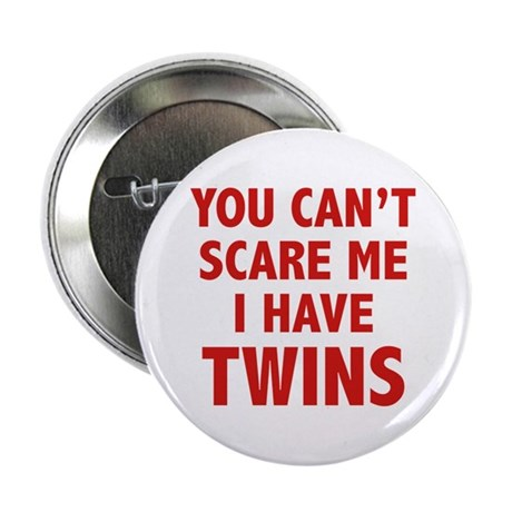 """You can't scare me. I have twins. 2.25"""" Button"""