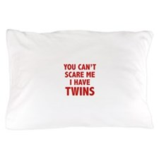You can't scare me. I have twins. Pillow Case