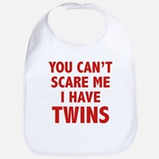 You can't scare me. I have twins. Bib